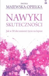 Nawyki skuteczności Jak w 30 dni zmienić życie na lepsze - Iwona Majewska-Opiełka | mała okładka