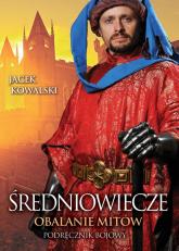 Średniowiecze Obalanie mitów - Jacek Kowalski | mała okładka