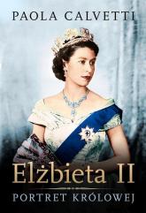 Elżbieta II Portret królowej - Paola Calvetti | mała okładka
