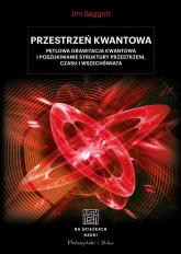 Przestrzeń kwantowa Pętlowa grawitacja kwantowa i poszukiwanie struktury przestrzeni, czasu i Wszechświata - Jim Baggott | mała okładka