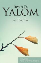 Istoty ulotne Opowieści psychoterapeutyczne - Irvin Yalom | mała okładka