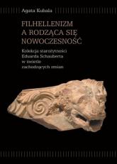 Filhellenizm a rodząca się nowoczesność - Agata Kubala | mała okładka