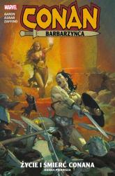 Conan Barbarzyńca Tom 1 Życie i śmierć Conana - Jason Aaron | mała okładka