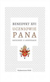 Uczniowie Pana Katechezy o apostołach - XVI Benedykt | mała okładka