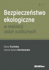 Bezpieczeństwo ekologiczne w realizacji zadań publicznych - Trzcińska Diana, Kierzkowska Joanna Sylwia | mała okładka