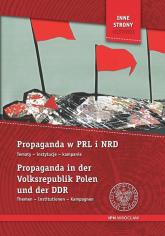 Propaganda w PRL i NRD Propaganda in der Volksrepublik Polen Tematy, instytucje, kampanie Themen, Institutionen, Kampagnen. -    mała okładka