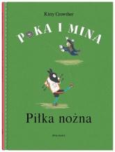 Poka i Mina Piłka nożna - Kitty Crowther | mała okładka