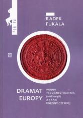 Dramat Europy Wojna trzydziestoletnia (1618-1648) a kraje korony czeskiej - Radek Fukala | mała okładka
