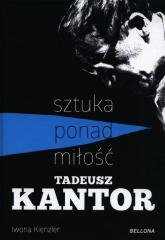 Tadeusz Kantor Sztuka ponad miłość - Iwona Kienzler | mała okładka