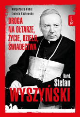 Kardynał Stefan Wyszyński Droga na ołtarze życie dzieło świadectwa - Pabis Małgorzata, Kozłowska Izabela | mała okładka