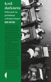 Król darknetu Polowanie na genialnego cyberprzestępcę - Nick Bilton | mała okładka