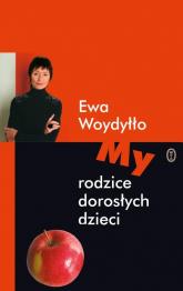 My rodzice dorosłych dzieci - Ewa Woydyłło | mała okładka