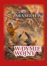 W dymie wojny Zapiski jednorocznego ochotnika 1914-1917 - Aramiliew W. W.   mała okładka