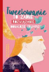 Tweetowanie to żadne rozwiązanie Donaldzie Trumpie! - Riedrerer Britta, Uhlenbrock Dirk | mała okładka