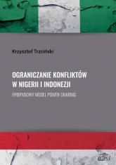 Ograniczanie konfliktów w Nigerii i Indonezji. Hybrydowy model power-sharing - Krzysztof Trzciński | mała okładka