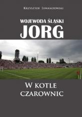 Wojewoda śląski Jorg W kotle czarownic - Krzysztof Lewandowski | mała okładka