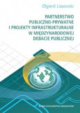 Partnerstwo publiczno-prywatne i projekty infrastrukturalne w międzynarodowej debacie publicznej - Olgierd Lissowski | mała okładka