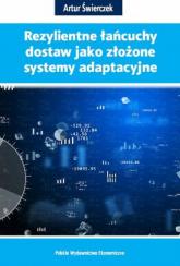 Rezylientne łańcuchy dostaw jako złożone systemy adaptacyjne - Artur Świerczek   mała okładka