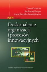 Doskonalenie organizacji i procesów innowacyjnych - Kraśnicka Teresa, Gładysz Bartłomiej, Kucińska-Landwójtowicz Aneta | mała okładka
