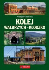 Kolej Wałbrzych-Kłodzko - Przemysław Dominas | mała okładka