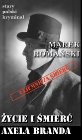 Życie i śmierć Axela Branda - Marek Romański | mała okładka