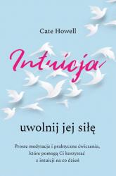 Intuicja Uwolnij jej siłę - Cate Howell | mała okładka