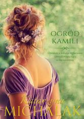 Ogród Kamili - Katarzyna Michalak | mała okładka