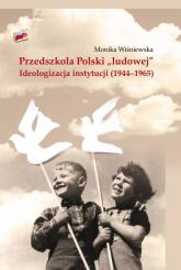 """Przedszkola Polski """"ludowej"""" Ideologizacja instytucji 1944-1965 - Monika Wiśniewska   mała okładka"""