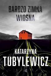 Bardzo zimna wiosna Tom 1 - Katarzyna Tubylewicz | mała okładka