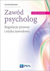 Zawód psycholog Regulacje prawne i etyka zawodowa - Dorota Bednarek | mała okładka