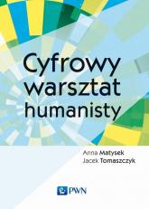 Cyfrowy warsztat humanisty - Matysek Anna, Tomaszczyk Jacek   mała okładka