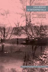 Zagubienie w interpretacji Hans-Georg Gadamer wobec kultury i sztuki współczesnej - Dominika Czakon | mała okładka