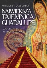 Największa tajemnica Guadalupe - Wincenty Łaszewski | mała okładka