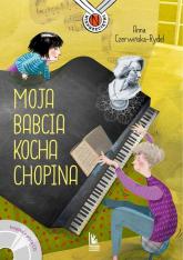 Moja babcia kocha Chopina - Anna Czerwińska-Rydel | mała okładka