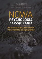 Nowa psychologia zarządzania Jak błyskawicznie zmotywować tych, którym chce się najmniej - Tomasz Gordon | mała okładka