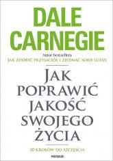 Jak poprawić jakość swojego życia. 10 kroków do szczęścia - Dale Carnegie   mała okładka