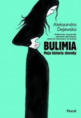 Bulimia Moja historia choroby. - Aleksandra Dejewska | mała okładka