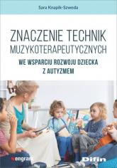 Znaczenie technik muzykoterapeutycznych we wsparciu rozwoju dziecka z autyzmem - Sara Knapik-Szweda | mała okładka
