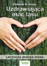 Uzdrawiająca moc lasu - Arvay Clemens G | mała okładka