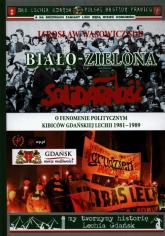 Biało-zielona Solidarność O fenomenie politycznym kibiców gdańskiej Lechii 1981-1989 - Jarosław Wąsowicz | mała okładka