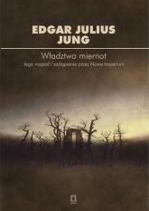 Władztwo miernot Jego rozpad i zastapienie przez Nowe Imperium - Edgar Julius Jung   mała okładka