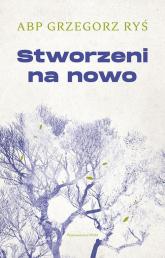 Stworzeni na nowo - Grzegorz Ryś | mała okładka