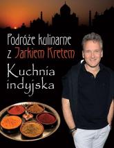 Podróże kulinarne z Jarkiem Kretem Kuchnia indyjska - Jarosław Kret | mała okładka