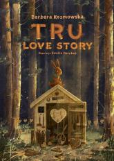 Tru Love story - Barbara Kosmowska | mała okładka