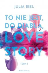 To nie jest, do diabła, love story - Julia Biel | mała okładka