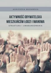 Aktywność obywatelska mieszkańców Łodzi i Iwanowa Struktura i uwarunkowania - Agnieszka Murawska   mała okładka