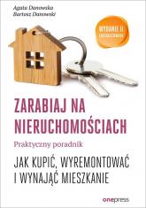Zarabiaj na nieruchomościach Praktyczny poradnik Jak kupić, wyremontować i wynająć mieszkanie - Danowska Agata, Danowski Bartosz | mała okładka