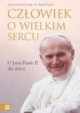 Człowiek o wielkim sercu O Janie Pawle II dla dzieci -  | mała okładka