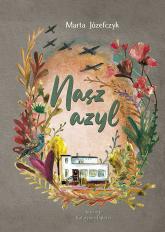 Nasz azyl - Marta Józefczyk | mała okładka