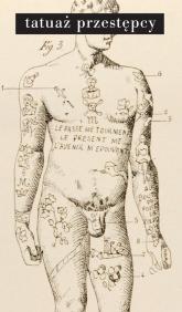 Tatuaż przestępcy - Cesare Lombroso | mała okładka
